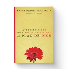 Atrevete A Ser Una Mujer Conforme Al Plan De Dios (Becoming God's True Woman - Spanish)