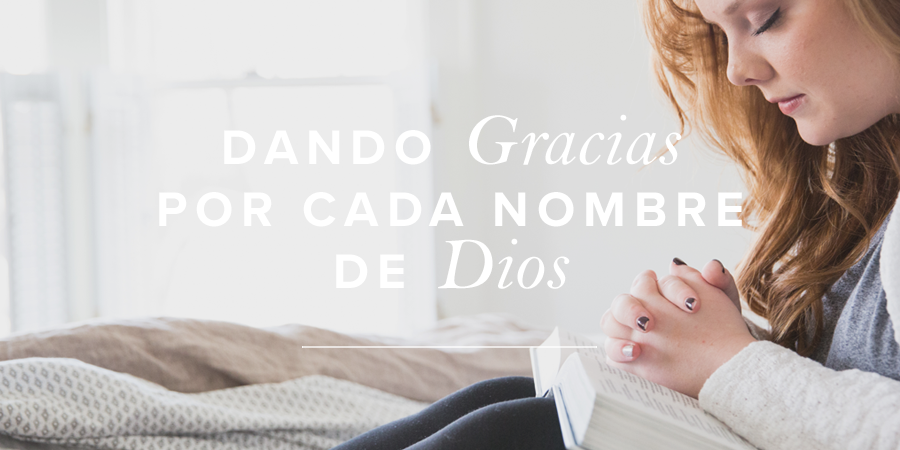 Dando Gracias Por Cada Nombre De Dios Mujer Verdadera Blog Aviva