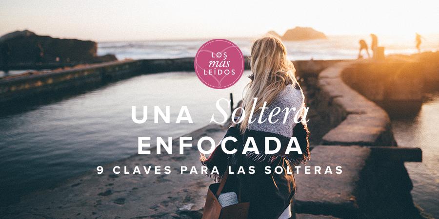 Una Soltera Enfocada 9 Claves Para Las Solteras Mujer