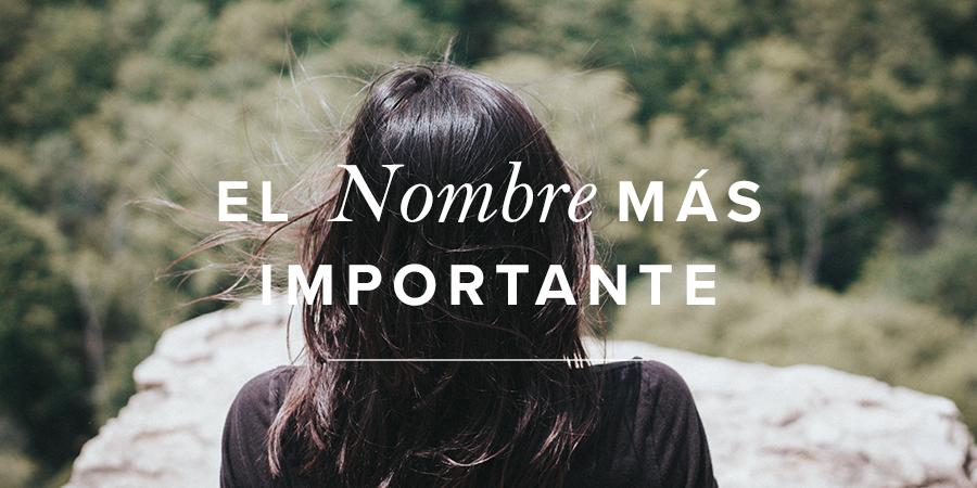 El Nombre Más Importante Mujer Verdadera Blog Aviva Nuestros