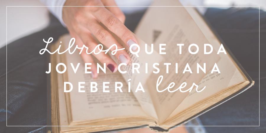 Libros Que Toda Joven Cristiana Debería Leer Joven Verdadera Blog