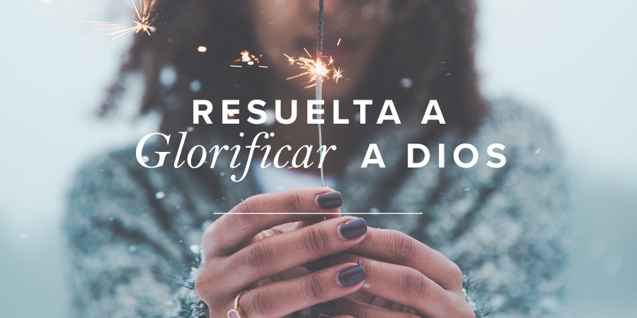 Resuelta a glorificar a Dios   Mujer Verdadera Blog   Aviva