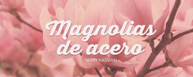 Magnolias De Acero Mujer Verdadera Blog Aviva Nuestros Corazones